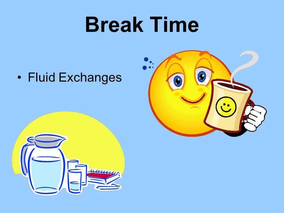 Break Time Fluid Exchanges