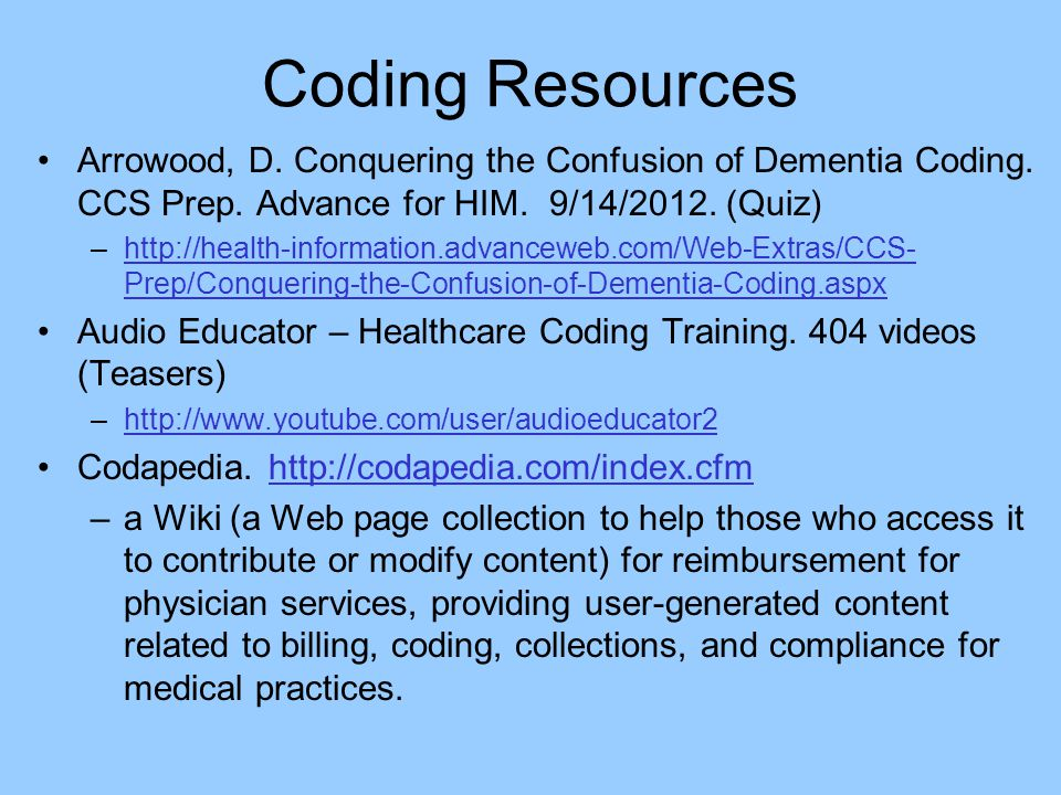 Coding Resources Arrowood, D. Conquering the Confusion of Dementia Coding. CCS Prep. Advance for HIM. 9/14/2012. (Quiz)