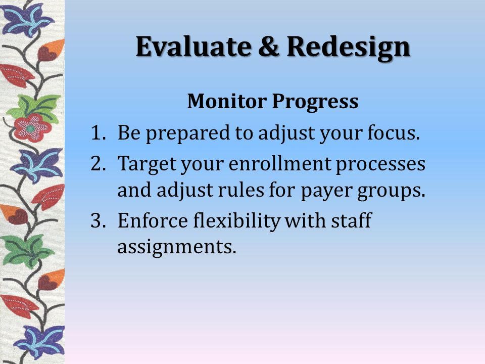 Evaluate & Redesign Monitor Progress Be prepared to adjust your focus.