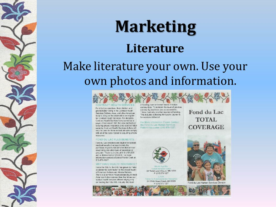 Marketing Literature Make literature your own. Use your own photos and information.