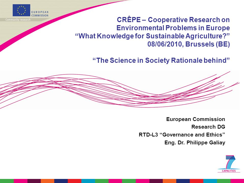 CRÊPE – Cooperative Research on Environmental Problems in Europe What Knowledge for Sustainable Agriculture 08/06/2010, Brussels (BE) The Science in Society Rationale behind