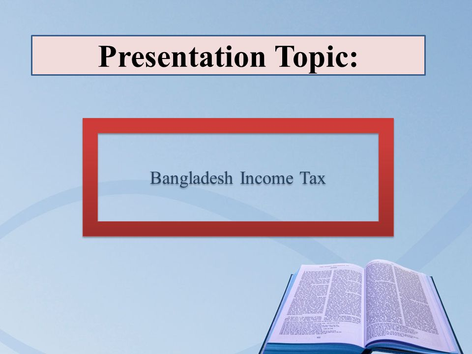 Presentation Topic: Bangladesh Income Tax