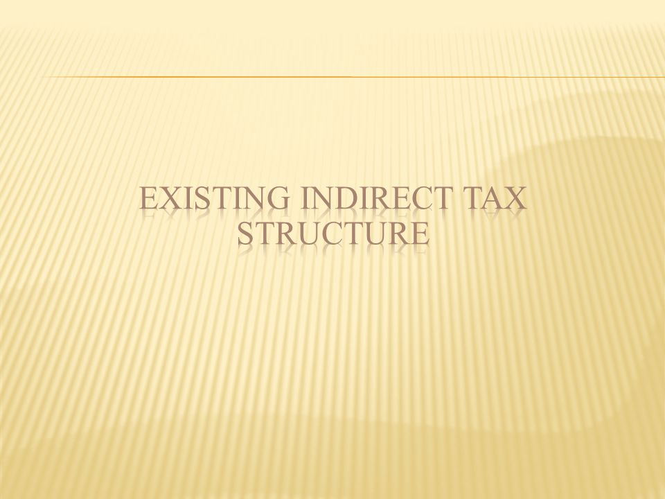 EXISTING INDIRECT TAX STRUCTURE