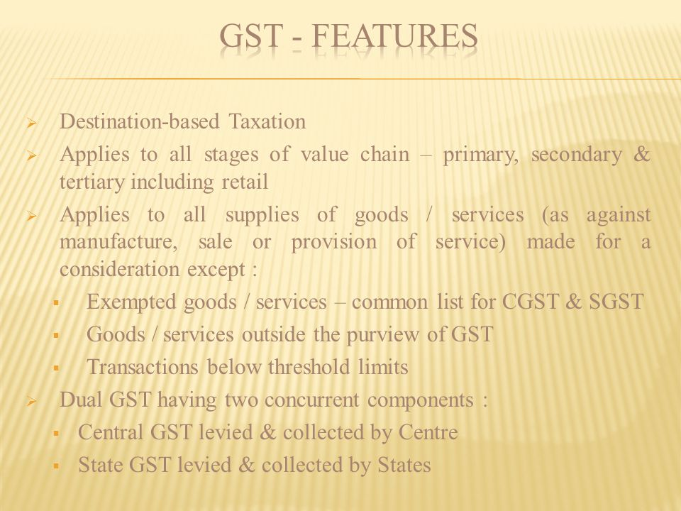 GST - FEATURES Destination-based Taxation