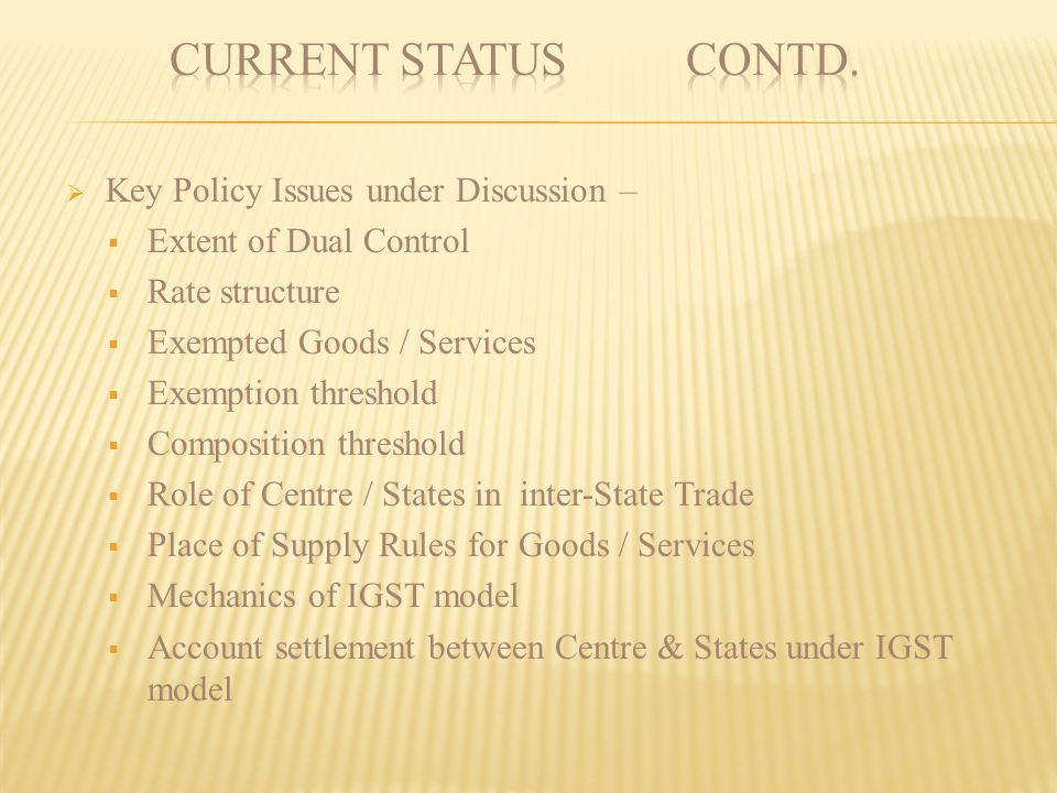 CURRENT STATUS contd. Key Policy Issues under Discussion –