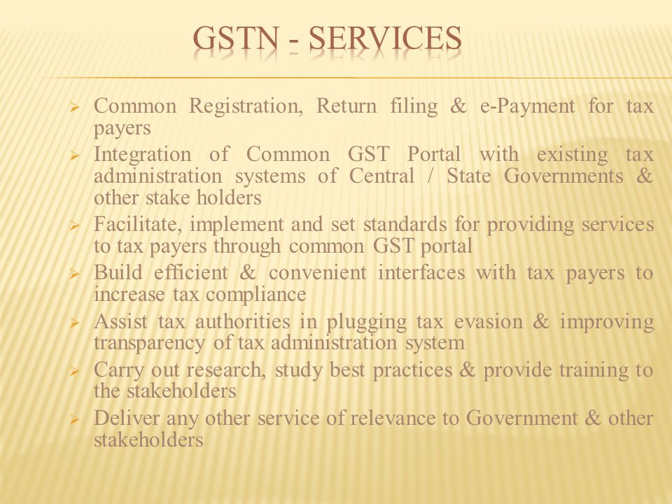 GSTN - Services Common Registration, Return filing & e-Payment for tax payers.
