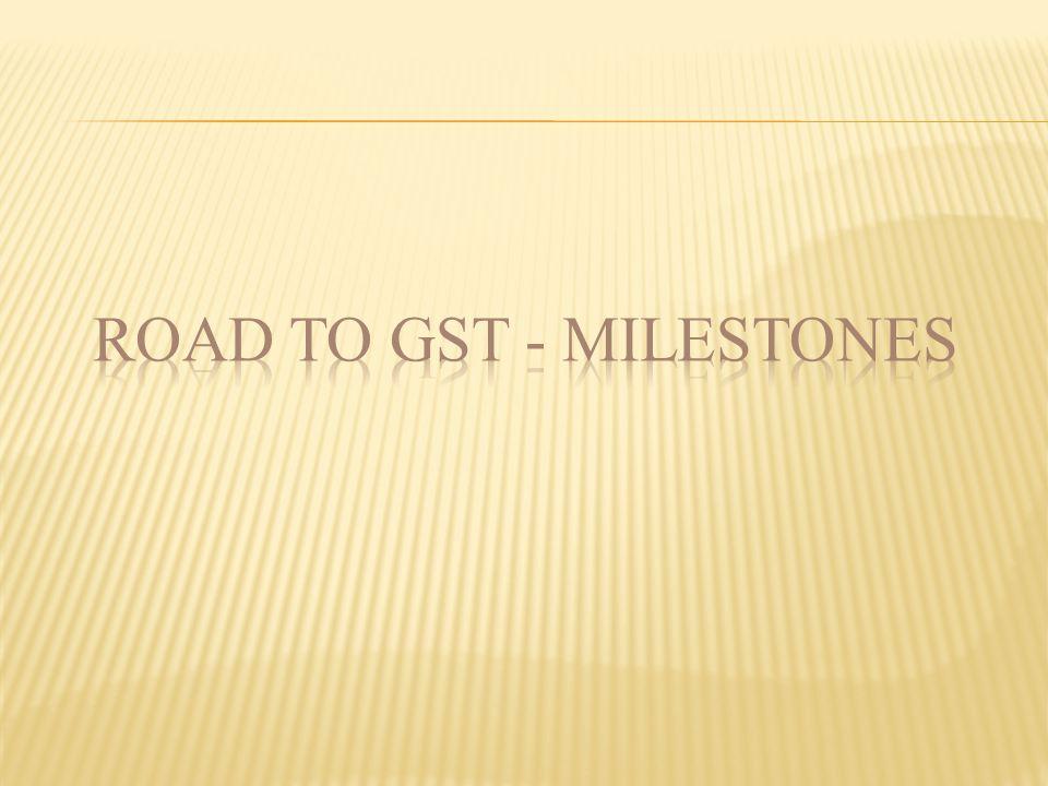 ROAD TO GST - MILESTONES