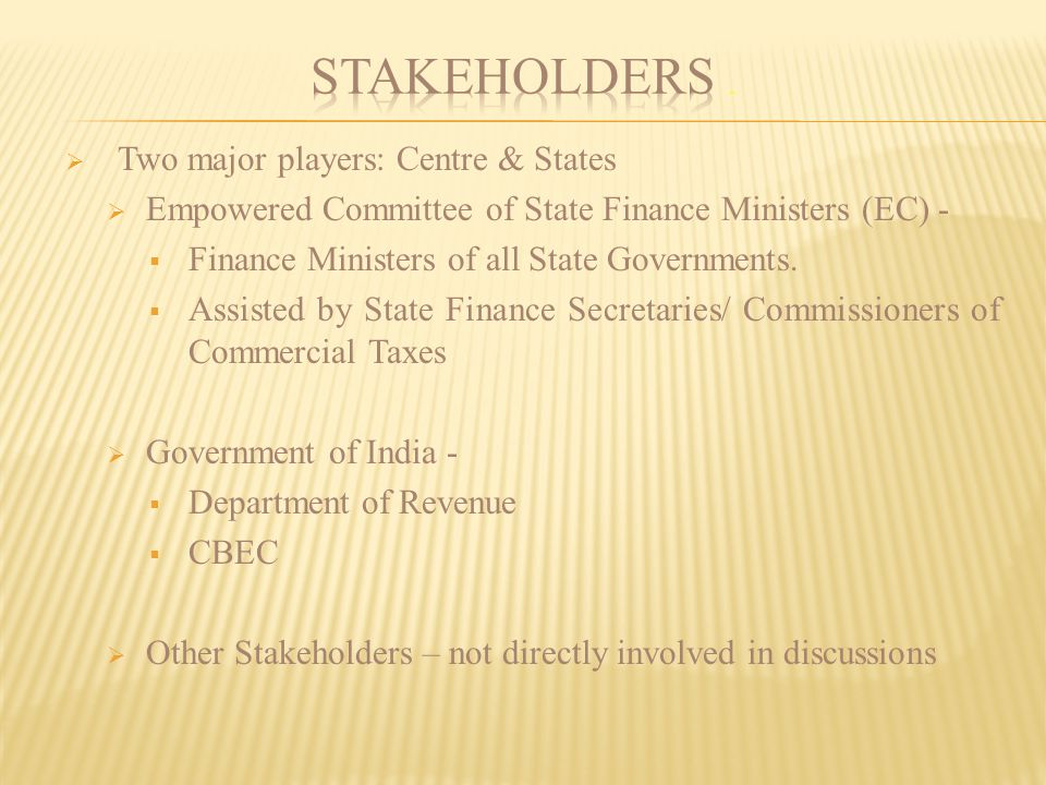 Stakeholders . Two major players: Centre & States