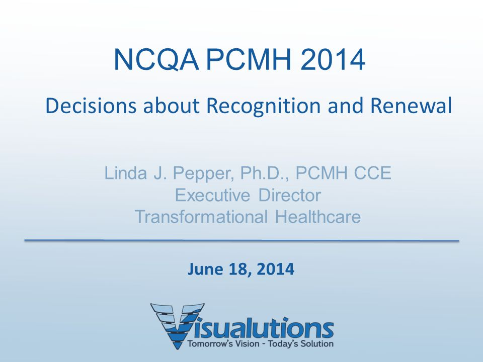 NCQA PCMH 2014 Decisions about Recognition and Renewal June 18, 2014