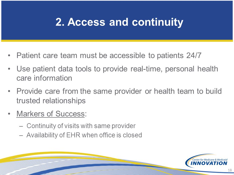 2. Access and continuity Patient care team must be accessible to patients 24/7.
