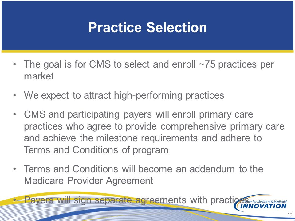 Practice Selection The goal is for CMS to select and enroll ~75 practices per market. We expect to attract high-performing practices.