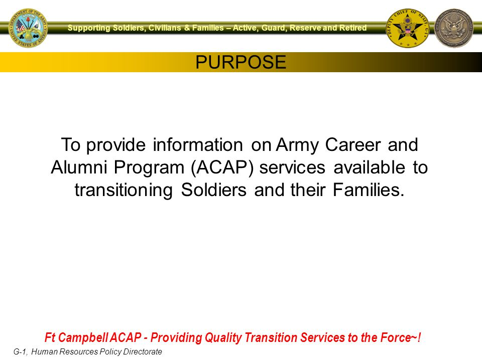 PURPOSE To provide information on Army Career and Alumni Program (ACAP) services available to transitioning Soldiers and their Families.