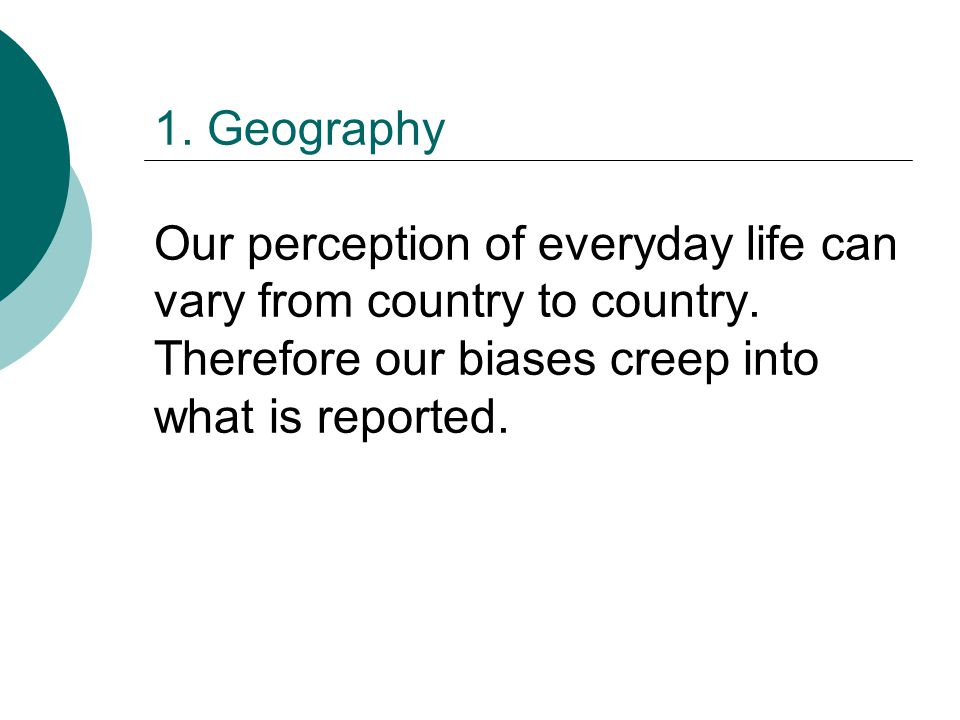 1. Geography Our perception of everyday life can vary from country to country.