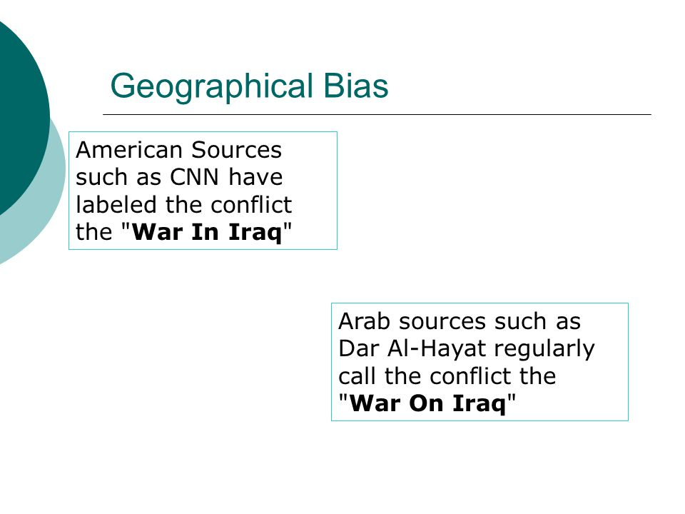 Geographical Bias American Sources such as CNN have labeled the conflict the War In Iraq
