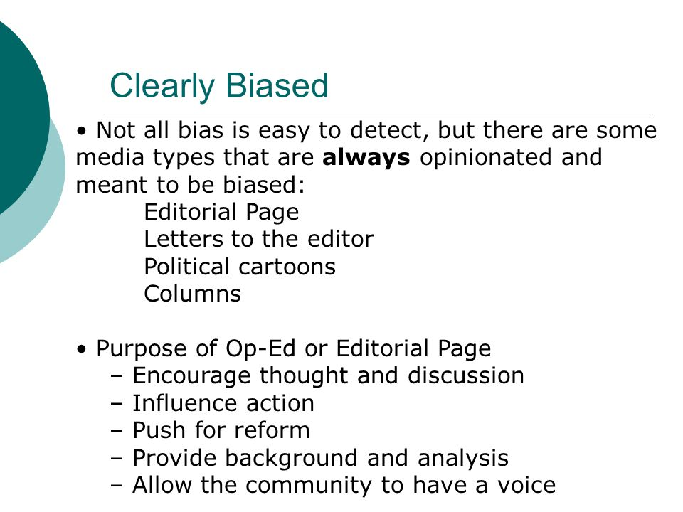 Clearly Biased • Not all bias is easy to detect, but there are some media types that are always opinionated and meant to be biased: