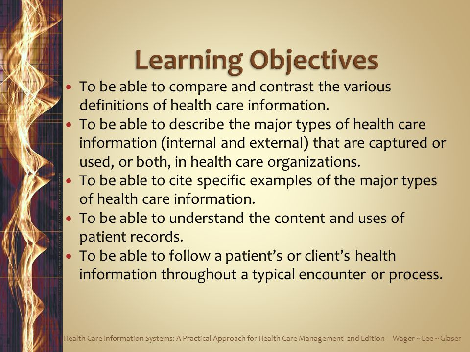 Learning Objectives To be able to compare and contrast the various definitions of health care information.