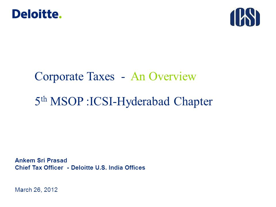 Corporate Taxes - An Overview 5th MSOP :ICSI-Hyderabad Chapter