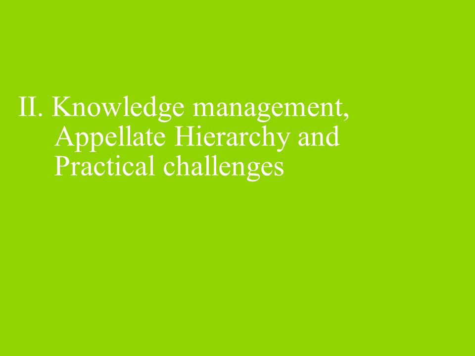 II. Knowledge management, Appellate Hierarchy and Practical challenges