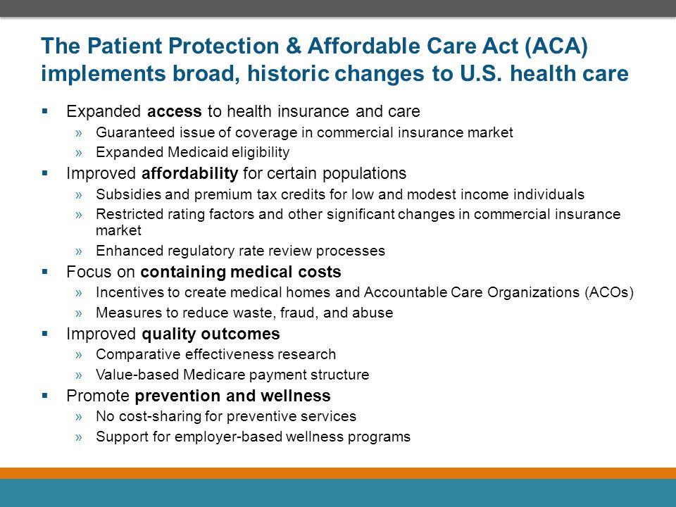 The Patient Protection & Affordable Care Act (ACA) implements broad, historic changes to U.S. health care