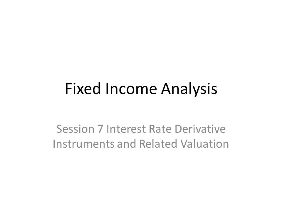 Session 7 Interest Rate Derivative Instruments and Related Valuation