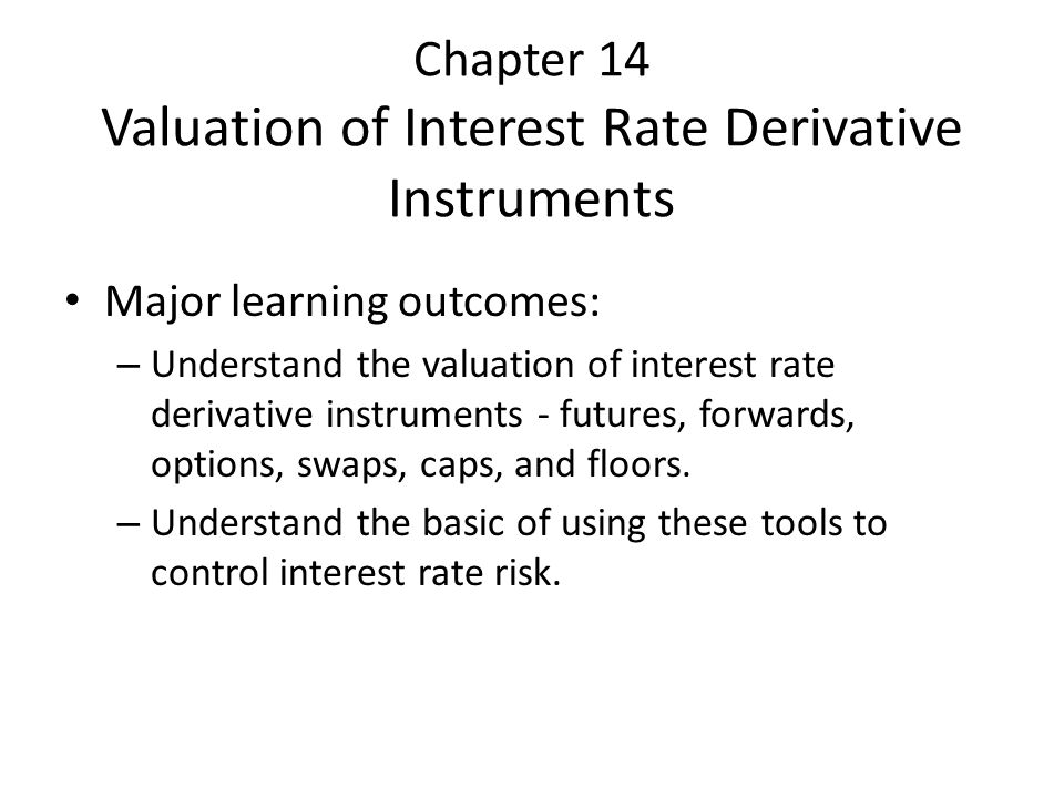 Chapter 14 Valuation of Interest Rate Derivative Instruments