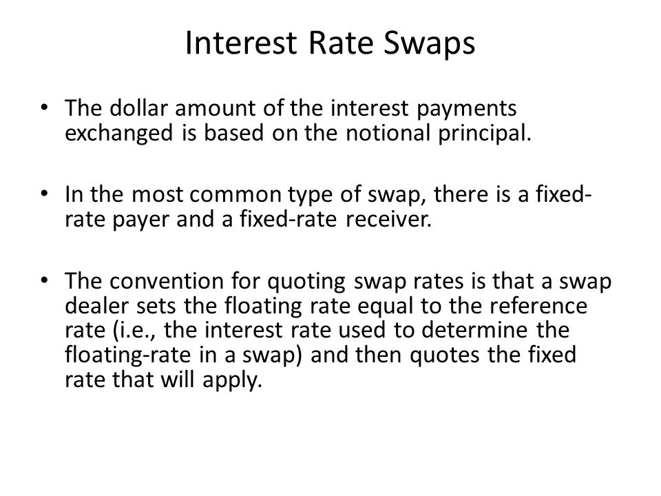 Interest Rate Swaps The dollar amount of the interest payments exchanged is based on the notional principal.