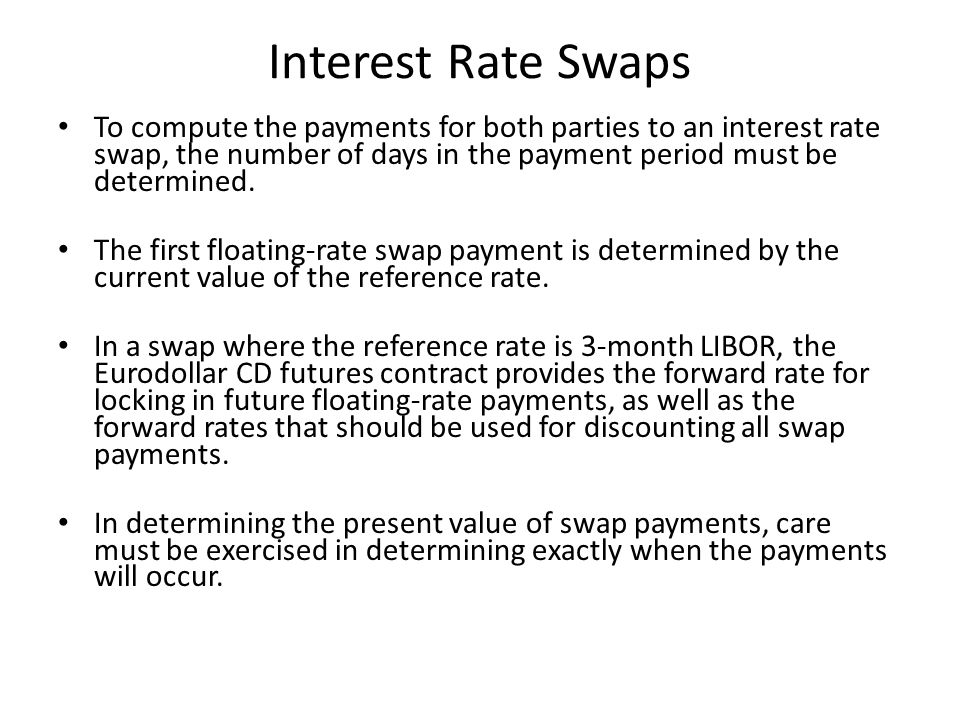 Interest Rate Swaps To compute the payments for both parties to an interest rate swap, the number of days in the payment period must be determined.