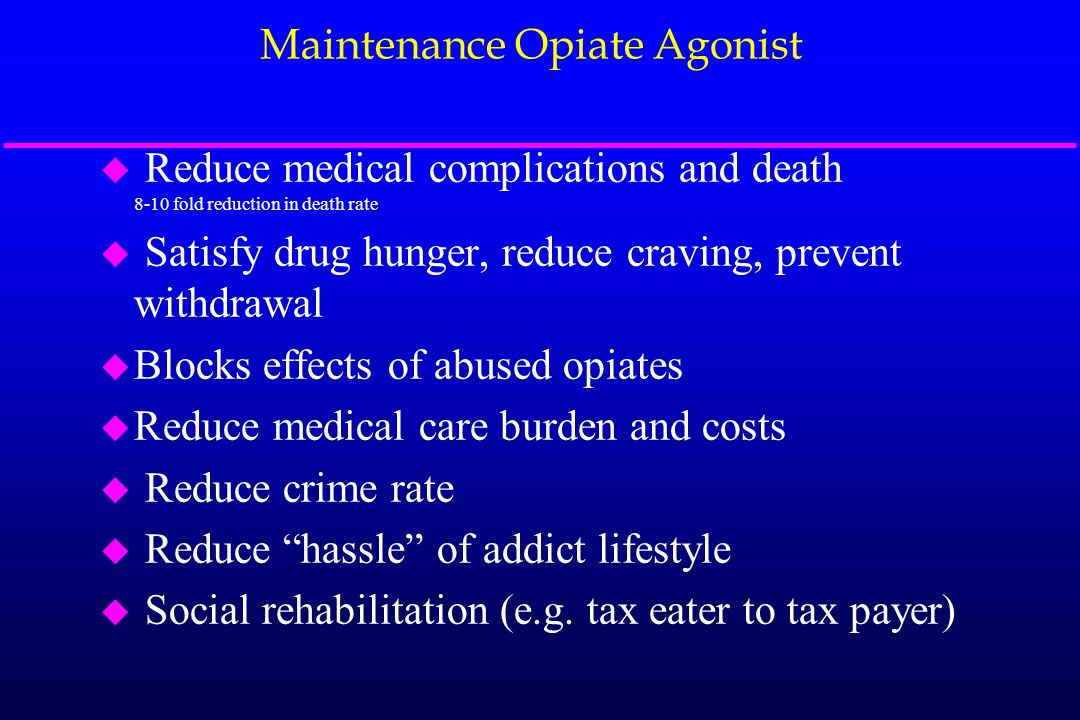 Buprenorphine Detoxification or Maintenance. Treatment – Physician Office Based. High affinity partial mu agonist & kappa antagonist.