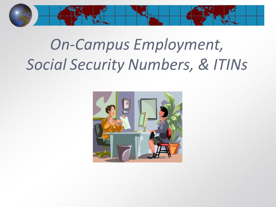 On-Campus Employment, Social Security Numbers, & ITINs