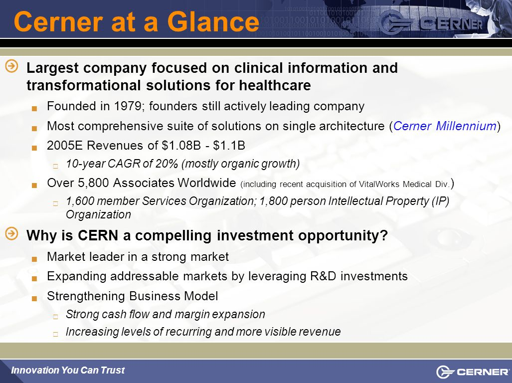 Cerner at a Glance Largest company focused on clinical information and transformational solutions for healthcare.