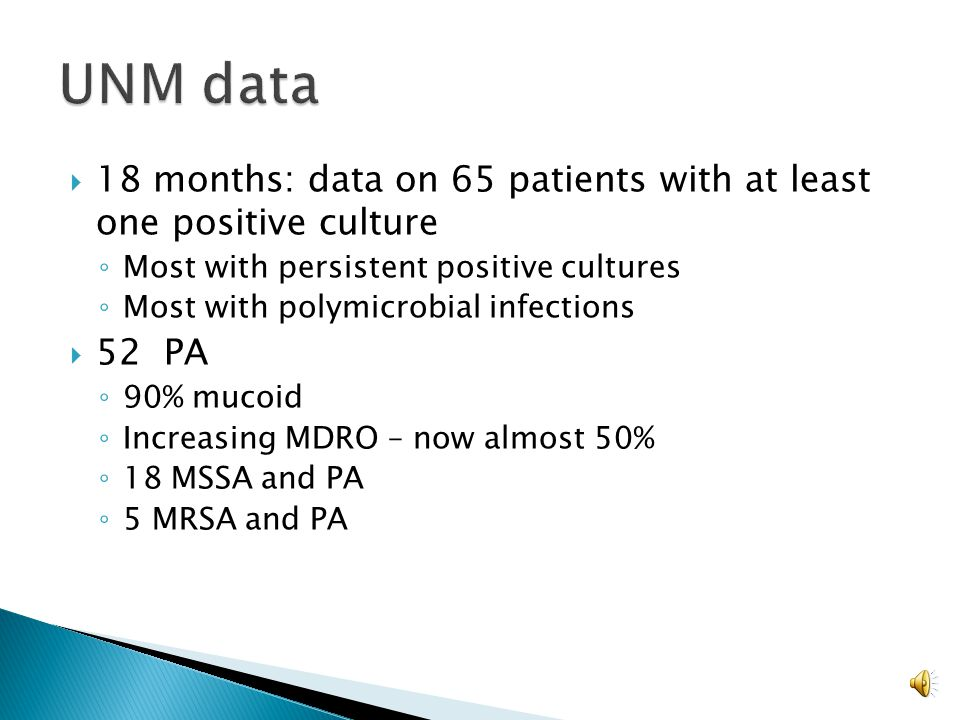 UNM data 18 months: data on 65 patients with at least one positive culture. Most with persistent positive cultures.