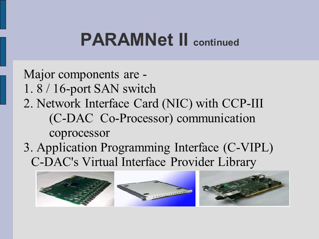 PARAMNet II continued Major components are - 1. 8 / 16-port SAN switch