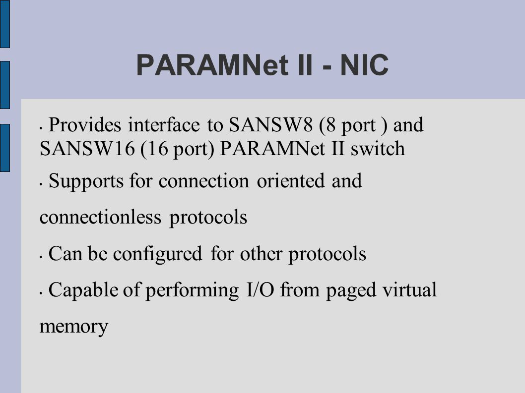 PARAMNet II - NIC Provides interface to SANSW8 (8 port ) and SANSW16 (16 port) PARAMNet II switch.