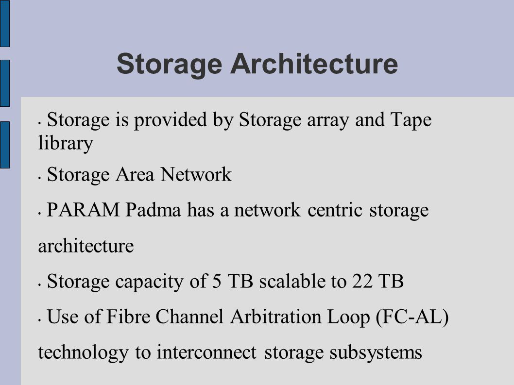 Storage Architecture Storage is provided by Storage array and Tape library. Storage Area Network.