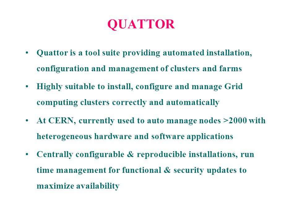 QUATTOR Quattor is a tool suite providing automated installation, configuration and management of clusters and farms.