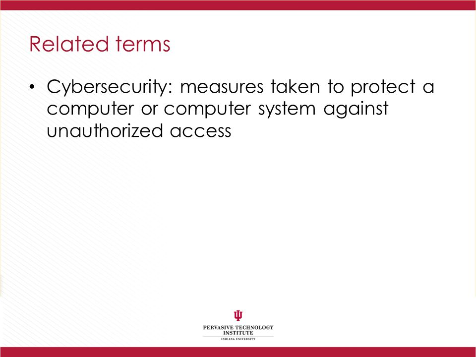Related terms Cybersecurity: measures taken to protect a computer or computer system against unauthorized access.