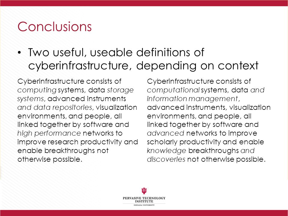 Conclusions Two useful, useable definitions of cyberinfrastructure, depending on context.