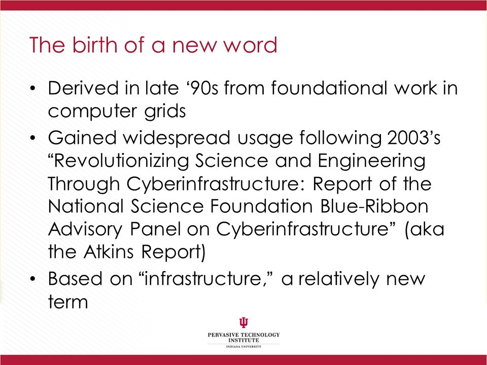 The birth of a new word Derived in late '90s from foundational work in computer grids.