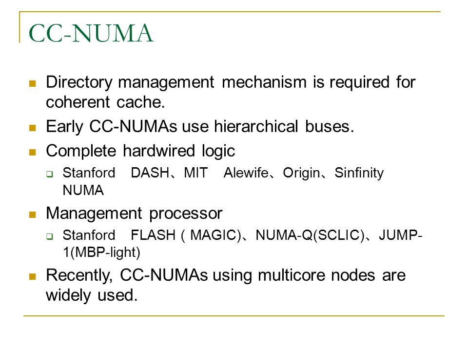 CC-NUMA Directory management mechanism is required for coherent cache.