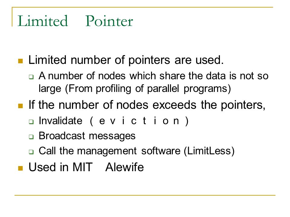 Limited Pointer Limited number of pointers are used.