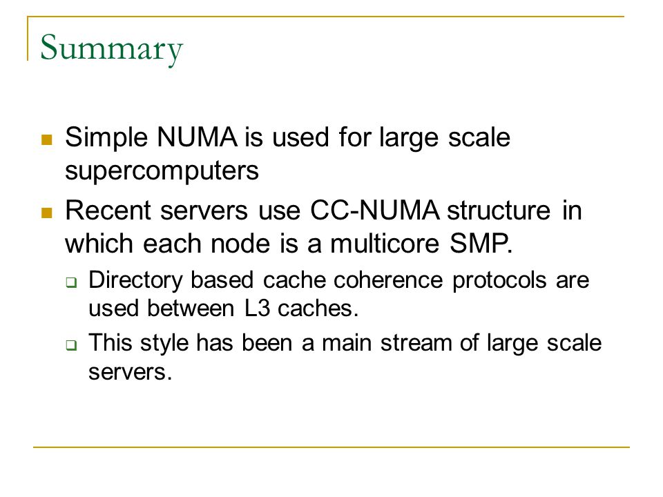 Summary Simple NUMA is used for large scale supercomputers