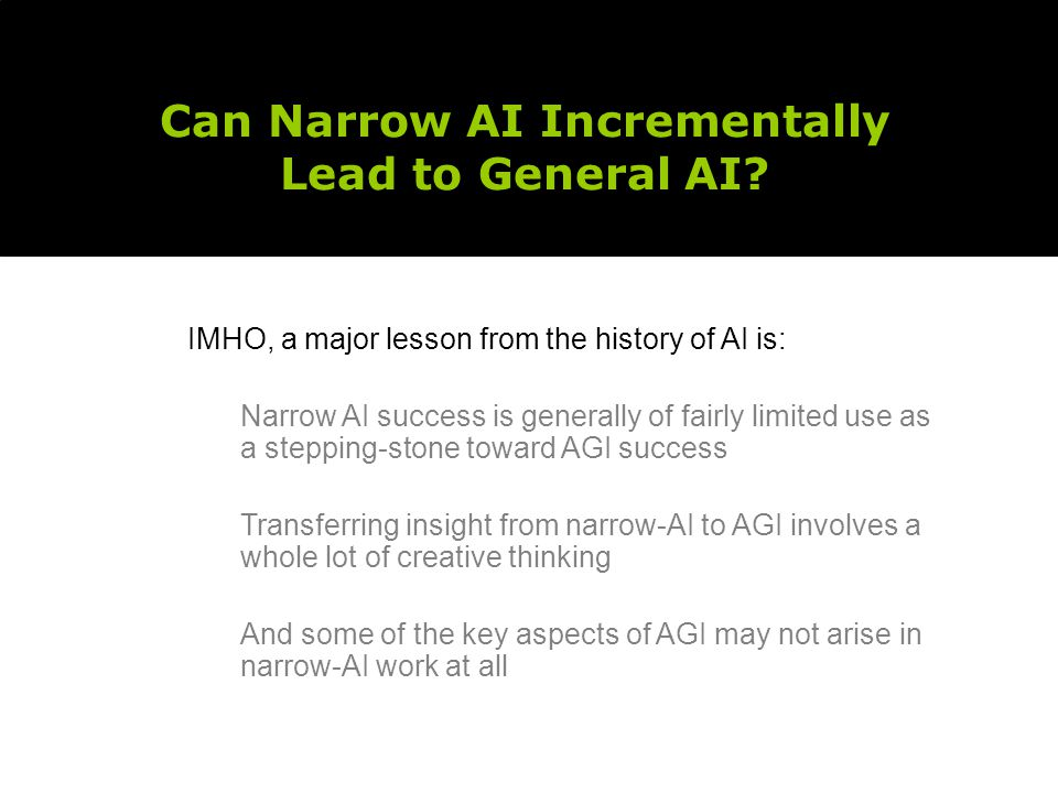Can Narrow AI Incrementally Lead to General AI