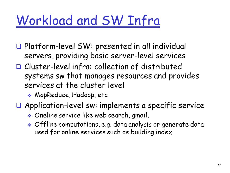Workload and SW Infra Platform-level SW: presented in all individual servers, providing basic server-level services.