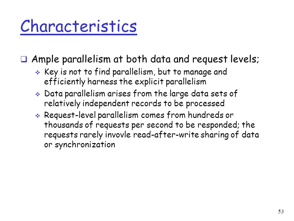 Characteristics Ample parallelism at both data and request levels;