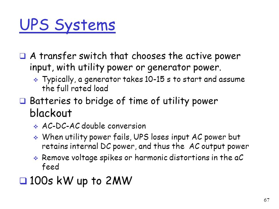 UPS Systems A transfer switch that chooses the active power input, with utility power or generator power.
