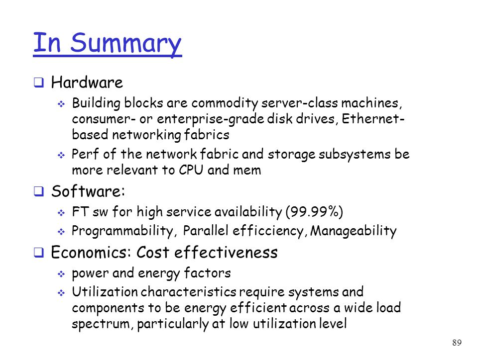 In Summary Hardware Software: Economics: Cost effectiveness