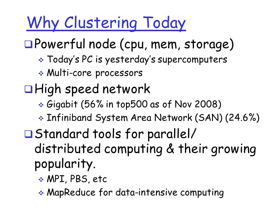 Why Clustering Today Powerful node (cpu, mem, storage)