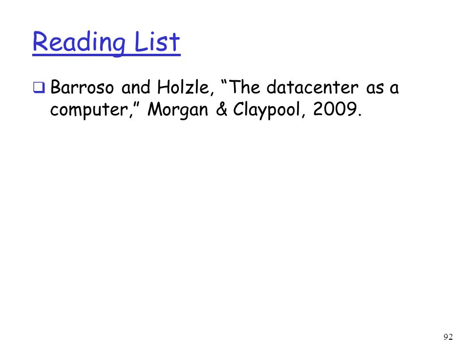 Reading List Barroso and Holzle, The datacenter as a computer, Morgan & Claypool, 2009.