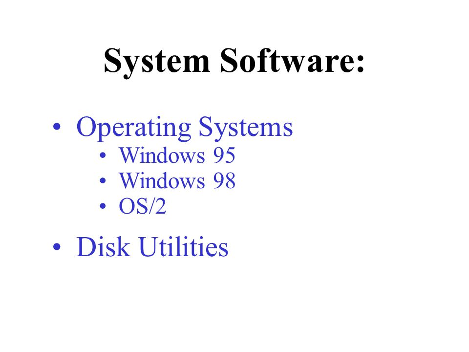 System Software: Operating Systems Disk Utilities Windows 95