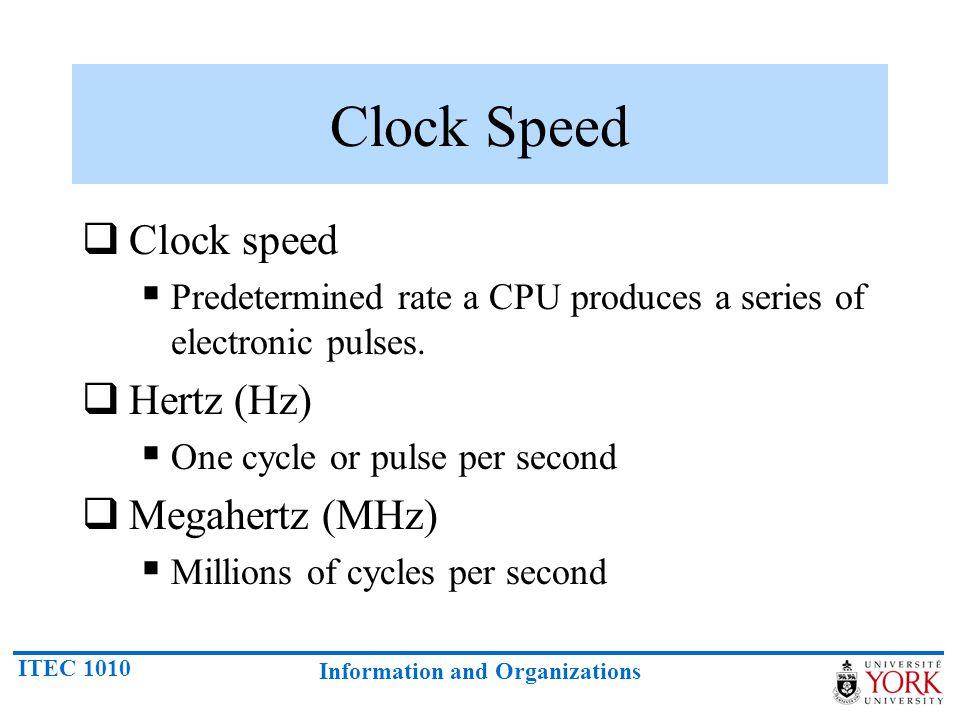 Clock Speed Clock speed Hertz (Hz) Megahertz (MHz)